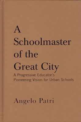 A Schoolmaster of the Great City: A Progressive Educator's Pioneering Vision for Urban Schools 9781595582195