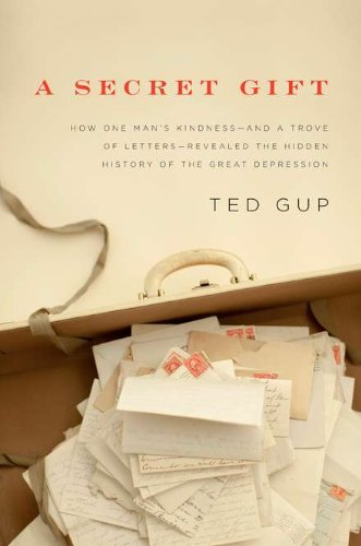 A Secret Gift: How One Man's Kindness--And a Trove of Letters--Revealed the Hidden History of the Great Depression 9781594202704