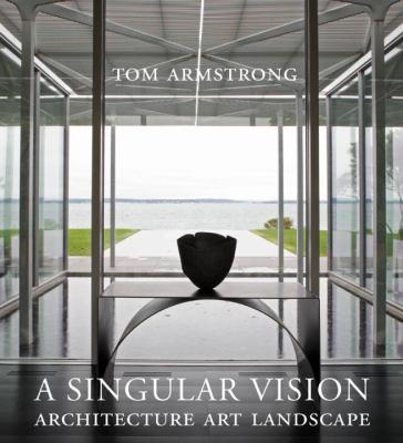 A Singular Vision: Architecture, Art, Landscape 9781593720438