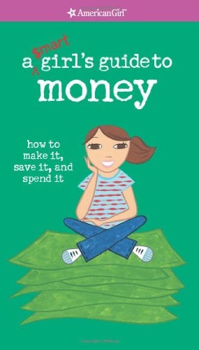 A Smart Girl's Guide to Money: How to Make It, Save It, and Spend It 9781593691035