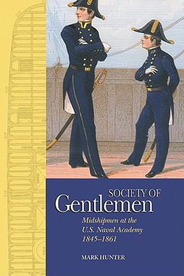 A Society of Gentlemen: Midshipmen at the U.S. Naval Academy, 1845-1861 9781591143970
