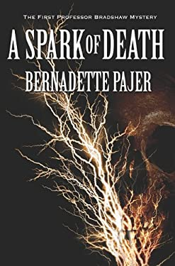 A Spark of Death: A Professor Bradshaw Mystery 9781590589069