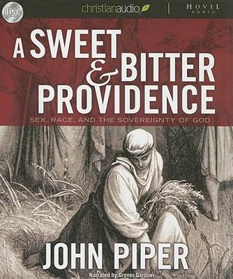 A Sweet & Bitter Providence: Sex, Race, and the Sovereignty of God 9781596440739