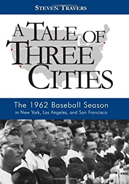 A Tale of Three Cities: The 1962 Baseball Season in New York, Los Angeles, and San Francisco 9781597974318