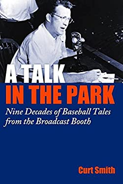 A Talk in the Park: Nine Decades of Baseball Tales from the Broadcast Booth 9781597976701