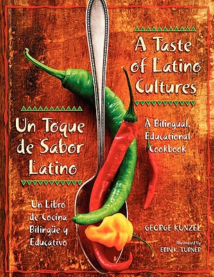A Taste of Latino Cultures/Un Toque de Sabor Latino: A Bilingual, Educational Cookbook/Un Libro de Cocina Bilingue y Educativo 9781591581789