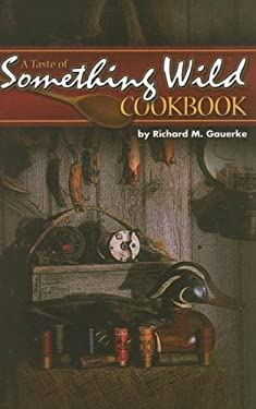 A Taste of Something Wild Cookbook 9781591931461