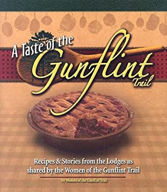 A Taste of the Gunflint Trail: Stories & Recipes from the Lodges as Shared by the Women of the Gunflint Trail 9781591931003