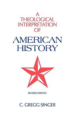 A Theological Interpretation of American History 9781599252230