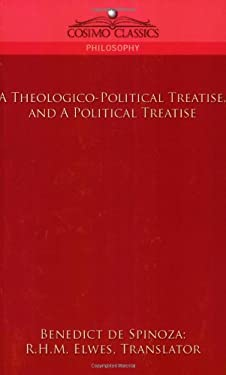 A Theologico-Political Treatise, and a Political Treatise 9781596055216