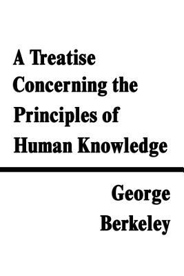 A Treatise Concerning the Principles of Human Knowledge 9781599868073
