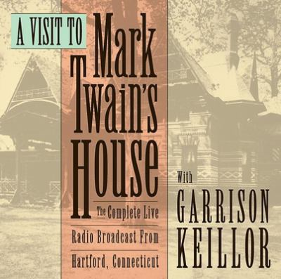 A Visit to Mark Twain's House: The Complete Live Radio Broadcast from Hartford, Connecticut 9781598870497