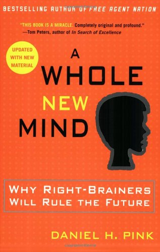 A Whole New Mind: Why Right-Brainers Will Rule the Future 9781594481710