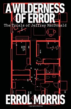 A Wilderness of Error: The Trials of Jeffrey MacDonald 9781594203435