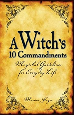 A Witch's 10 Commandments: Magickal Guidelines for Everyday Life 9781593375041