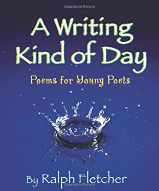 A Writing Kind of Day: Poems for Young Poets 9781590783535