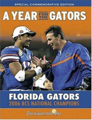 A Year for the Gators: Florida Gators: 2006 BCS National Champions 9781596702622