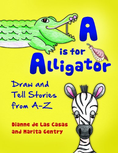 A is for Alligator: Draw and Tell Tales from A-Z 9781598849295