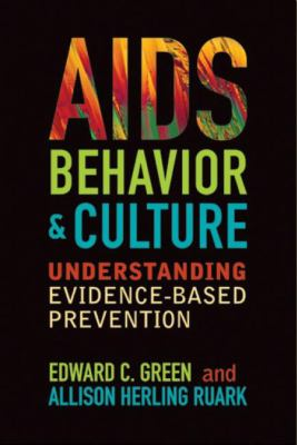 AIDS, Behavior, and Culture: Understanding Evidence-Based Prevention 9781598744798