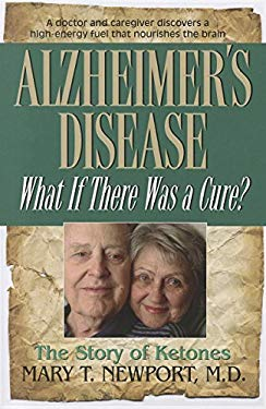 Alzheimer's Disease: What If There Was a Cure?: The Story of Ketones 9781591202936