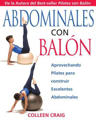 ABS on the Ball: Aprovechando Pilates Para Construir Excelentes Abdominales 9781594770067