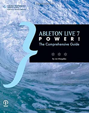 Ableton Live 7 Power!: The Comprehensive Guide 9781598635225