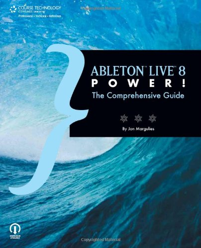 Ableton Live 8 Power!: The Comprehensive Guide 9781598639759