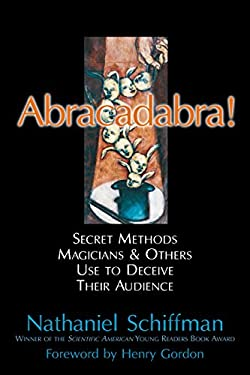 Abracadabra!: Secret Methods Magicians & Others Use to Deceive Their Audience 9781591022480
