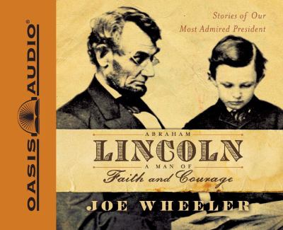 Abraham Lincoln: A Man of Faith and Courage: Stories of Our Most Admired President 9781598593655