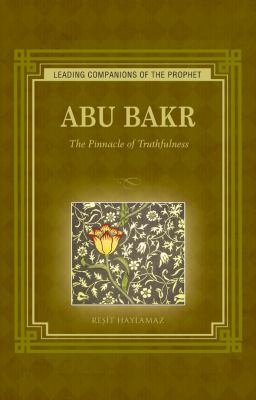 Abu Bakr: The Pinnacle of Truthfulness 9781597842501
