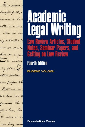 Academic Legal Writing: Law Review Articles, Student Notes, Seminar Papers, and Getting on Law Review 9781599417509