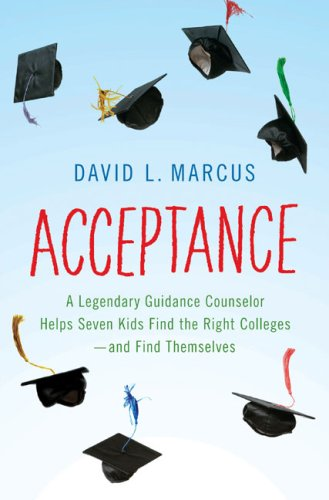 Acceptance: A Legendary Guidance Counselor Helps Seven Kids Find the Right Colleges---And Find Themselves 9781594202148