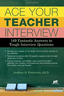 Ace Your Teacher Interview: 149 Fantastic Answers to Tough Interview Questions 9781593578664