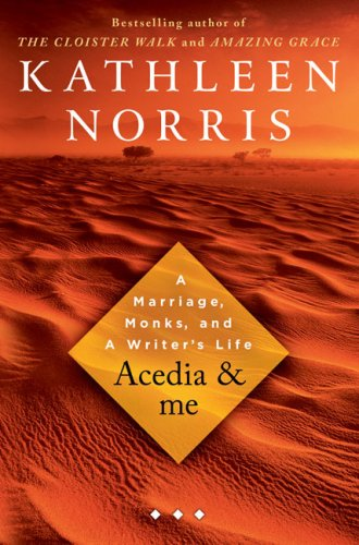 Acedia & Me: A Marriage, Monks, and a Writer's Life 9781594489969