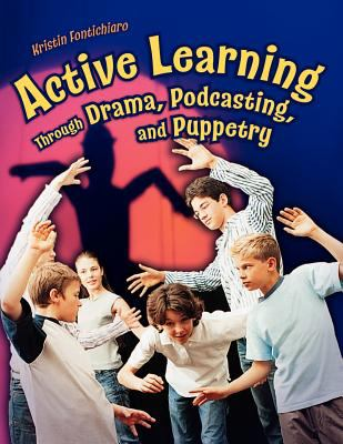 Active Learning Through Drama, Podcasting, and Puppetry 9781591584025