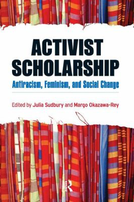 Activist Scholarship: Antiracism, Feminism, and Social Change 9781594516092
