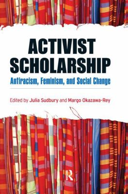 Activist Scholarship: Antiracism, Feminism, and Social Change 9781594516085