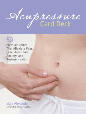 Acupressure Card Deck: 50 Pressure Points That Alleviate Pain, Ease Stress and Anxiety, and Restore Health