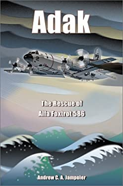 Adak: The Rescue of Alfa Foxtrot 586 9781591144120