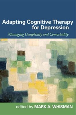 Adapting Cognitive Therapy for Depression: Managing Complexity and Comorbidity 9781593856380
