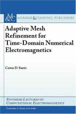 Adaptive Mesh Refinement in Time-Domain Numerical Electromagnetics 9781598290783