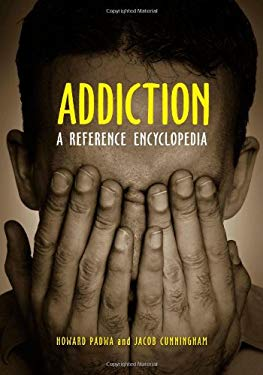 Addiction: A Reference Encyclopedia 9781598842296