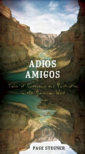 Adios Amigos: Tales of Sustenance and Purification in the American West 9781593761691