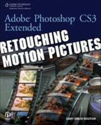 Adobe Photoshop CS3 Extended: Retouching Motion Pictures 9781598634617
