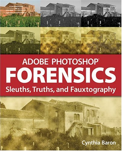Adobe Photoshop Forensics: Sleuths, Truths, and Fauxtography 9781598634051