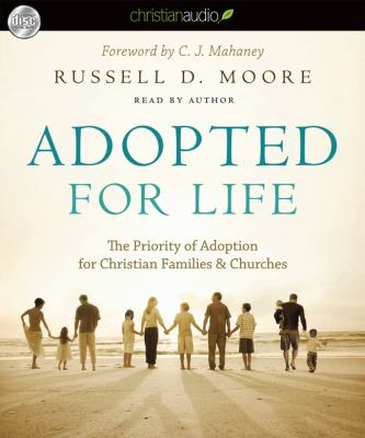 Adopted for Life: The Priority of Adoption for Christian Families & Churches 9781596448513