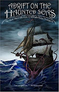 Adrift on the Haunted Seas: The Best Short Stories of William Hope Hodgson 9781593600495