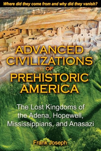 Advanced Civilizations of Prehistoric America: The Lost Kingdoms of the Adena, Hopewell, Mississippians, and Anasazi 9781591431077