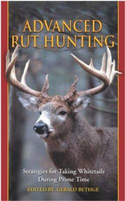 Advanced Rut Hunting: Strategies for Taking Whitetails During Prime Time 9781592281022