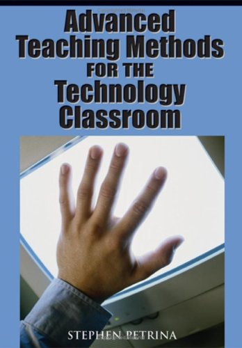 Advanced Teaching Methods for the Technology Classroom 9781599043371